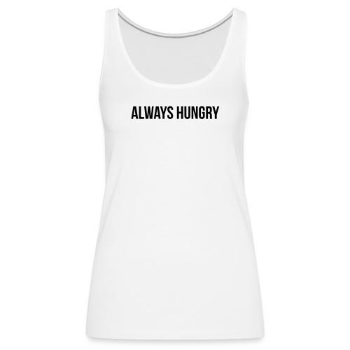 Always Hungry - Frauen Premium Tank Top