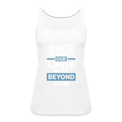 Once we accept our limits - Women's Premium Tank Top