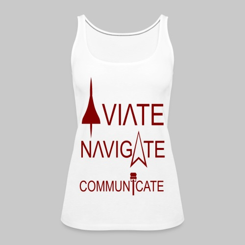 AVIATE - NAVIGATE - COMMUNICATE - Frauen Premium Tank Top