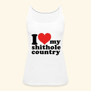 I love my shithole country - Frauen Premium Tank Top