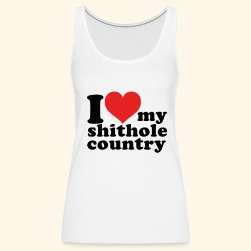 I love my shithole country - Frauen Premium Tank Top