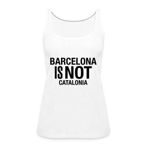 BARCELONA IS NOT SPAIN - Camiseta de tirantes premium mujer