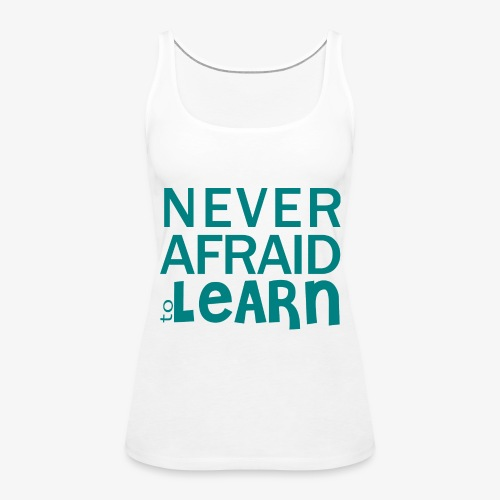Never afraid to learn - Débardeur Premium Femme