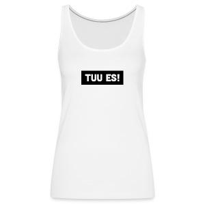 Tuu es! - Frauen Premium Tank Top