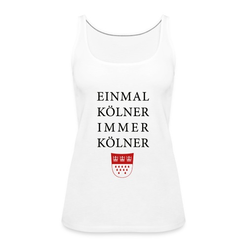 Einmal Kölner, immer Kölner - Frauen Premium Tank Top