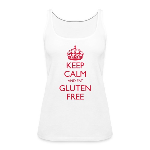 Keep Calm And Eat Gluten Free - Vrouwen Premium tank top