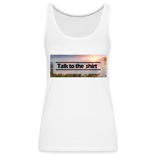 Talk to the shirt - Frauen Premium Tank Top