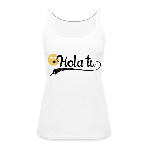 hola_tu_mujer-png - Camiseta de tirantes premium mujer