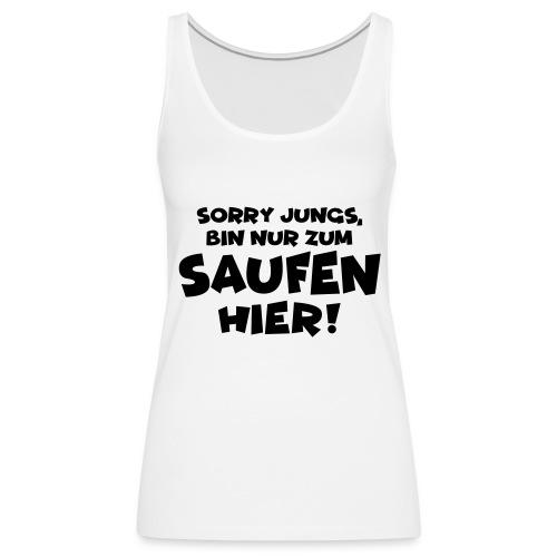 Sorry Jungs, bin nur zum Saufen hier! Party Malle - Frauen Premium Tank Top