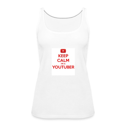 keep calm im a youtuber - Vrouwen Premium tank top