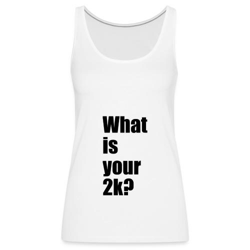 What is your 2k? - Frauen Premium Tank Top