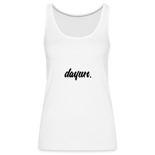 dayum. - Women's Premium Tank Top