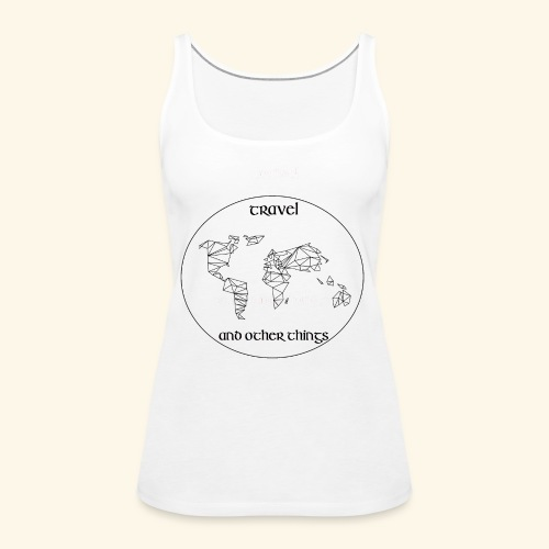 Travel and other Things - Frauen Premium Tank Top