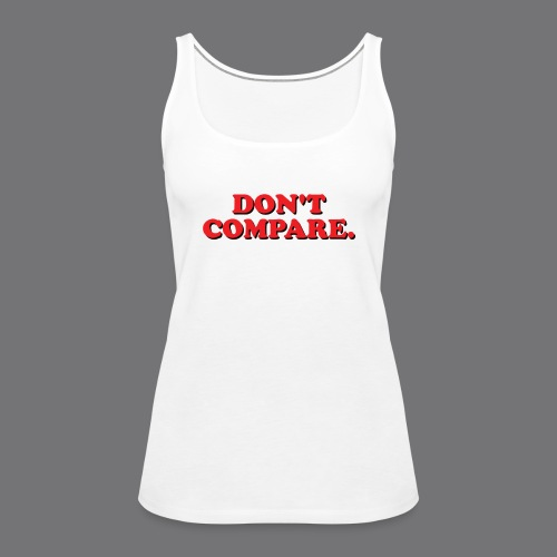 DO NOT COMPARE. Tee-shirts - Women's Premium Tank Top