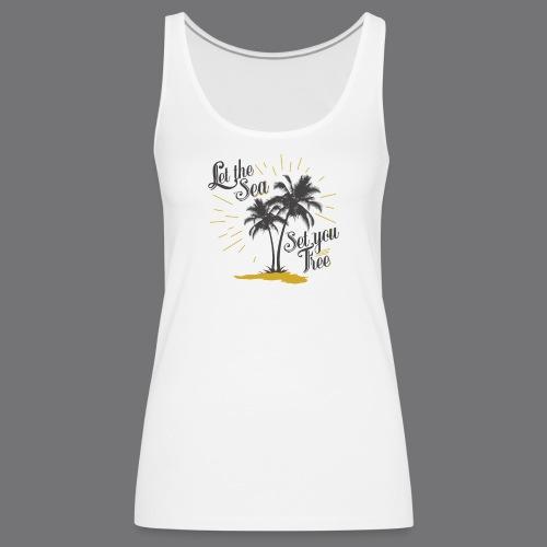 LET THE SEA SET YOU FREE Tee Shirts - Women's Premium Tank Top