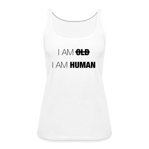 I AM OLD - I AM HUMAN - Women's Premium Tank Top