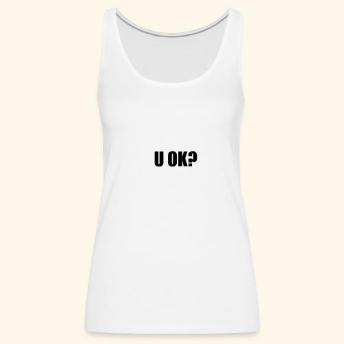 U OK? - Women's Premium Tank Top