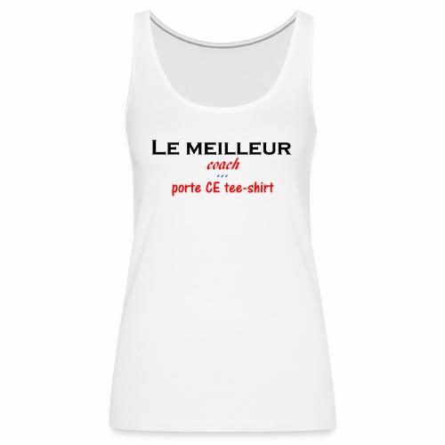 le meilleur coach porte ce tee shirt - Débardeur Premium Femme