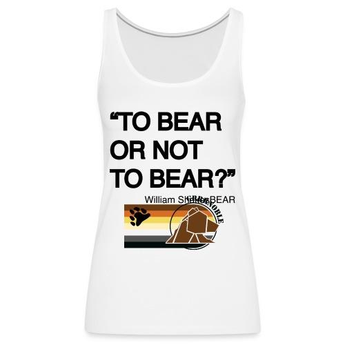 grrr_shakesbearTo bear or not to bear - Débardeur Premium Femme