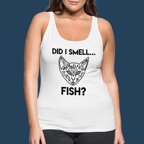 Did I smell fish? / Rieche ich hier Fisch? - Frauen Premium Tank Top