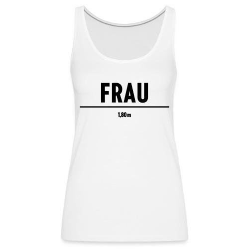 FRAU | 1,80m |schwarz - Frauen Premium Tank Top