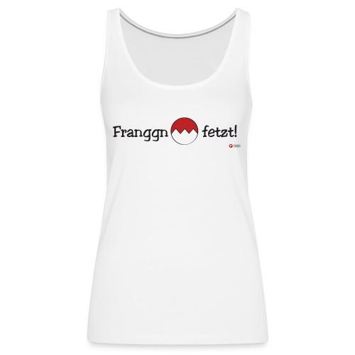 Franggn fetzt Druck png - Frauen Premium Tank Top