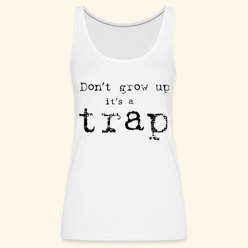 Don`t grow up - Premium singlet for kvinner