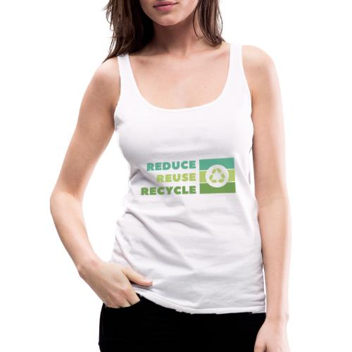 Reduce Reuse Recycle - Frauen Premium Tank Top
