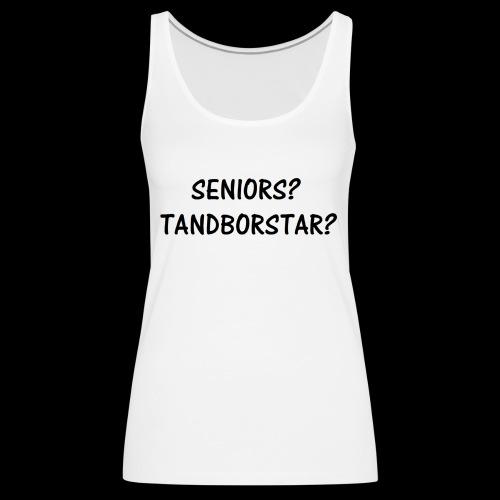 Seniors? Tandborstar? - Premiumtanktopp dam