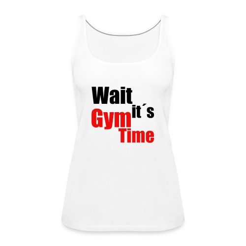 wait its gym time - Frauen Premium Tank Top