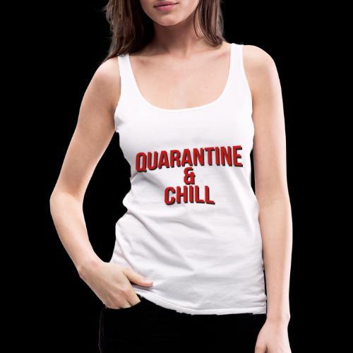 Quarantine & Chill Corona Virus COVID-19 - Frauen Premium Tank Top