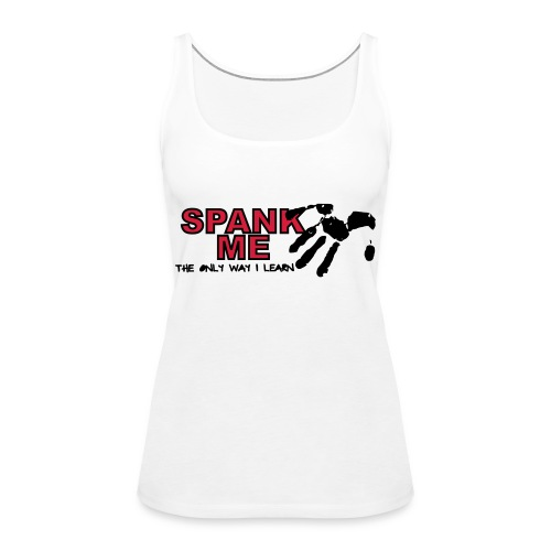 Spank me: The only way I learn - Camiseta de tirantes premium mujer