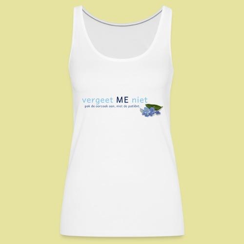 Dames T-shirt wit Vergeet ME niet - Vrouwen Premium tank top