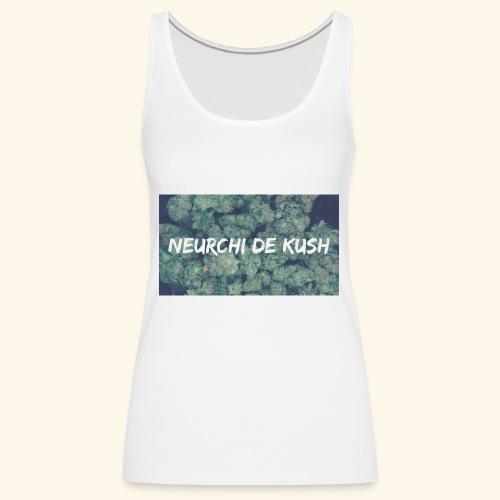 NEURCHI DE KUSH - Débardeur Premium Femme
