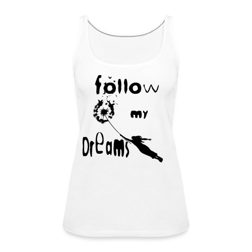 Follow my dreams - Canotta premium da donna