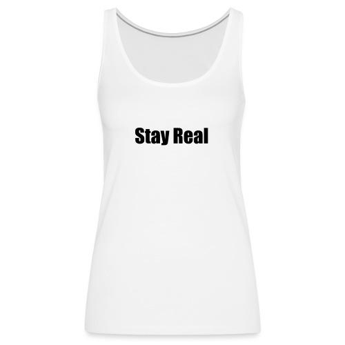 Stay Real - Women's Premium Tank Top