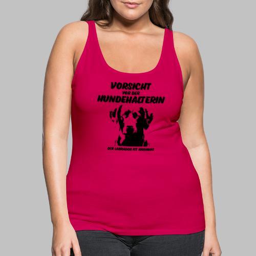 Vorsicht vor der Hundehalterin der Labrador Spruch - Frauen Premium Tank Top
