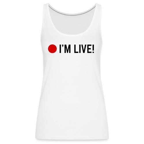 🔴 I'm Live! - Vrouwen Premium tank top