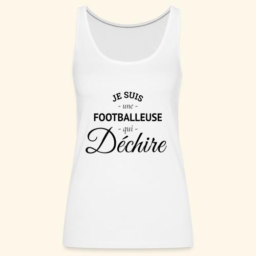 Footballeuse Je suis une footballeuse qui déchire - Débardeur Premium Femme