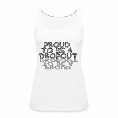 Proud to be a dropout - Vrouwen Premium tank top