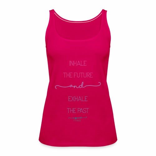 Inhale the Future and Exhale the Past - Women's Premium Tank Top