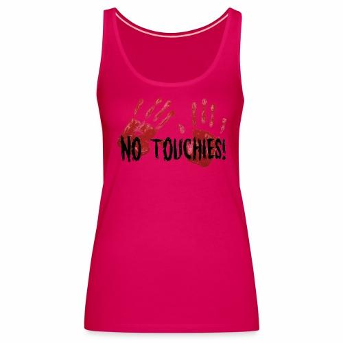 No Touchies 2 Bloody Hands Behind Black Text - Women's Premium Tank Top