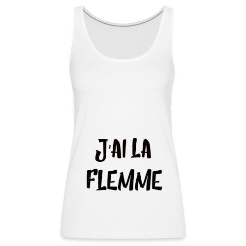 J'ai la FLEMME - Débardeur Premium Femme
