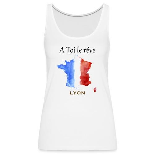 Collection A Toi Le Rêve - France (Lyon) - Débardeur Premium Femme