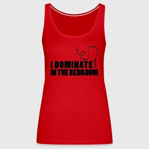 I dominate in the bedroom - Women's Premium Tank Top