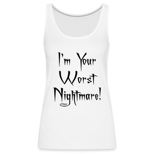 I'm Your Worst Nightmare - Women's Premium Tank Top