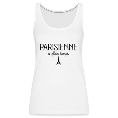 Parisienne à plein temps - Débardeur Premium Femme