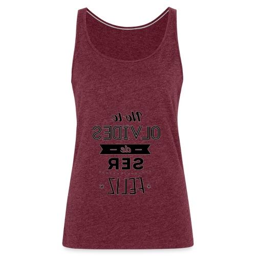 Para el Espejo:NO TE OLVIDES - Camiseta de tirantes premium mujer