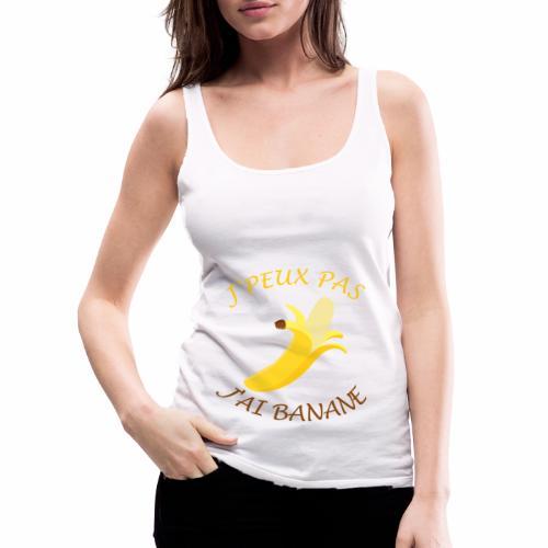J'peux pas, j'ai banane - Débardeur Premium Femme