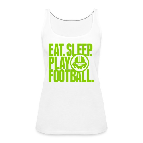 EAT. SLEEP. PLAY FOOTBALL. GREEN/WHITE - Frauen Premium Tank Top